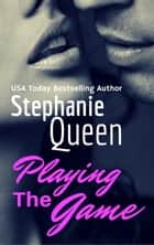 Playing the Game ebook by Stephanie Queen