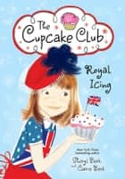 Royal Icing - The Cupcake Club ebook by Sheryl Berk, Carrie Berk