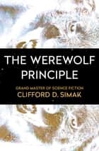 The Werewolf Principle ebook by Clifford D. Simak