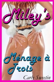 Miley's Menage a Trois ebook by Carly Sweetin