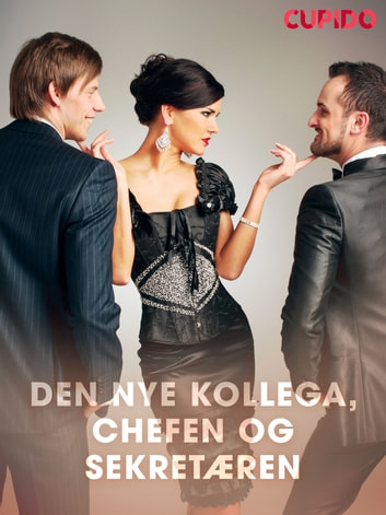 Den nye kollega, chefen og sekretæren ebook by Cupido And Others