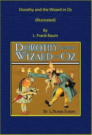 Dorothy and the Wizard in Oz (Illustrated) ebook by L. Frank Baum