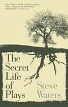 The Secret Life of Plays ebook by Steve Waters