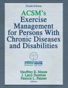 ACSM's Exercise Management for Persons With Chronic Diseases and Disabilities 4th Edition ebook by