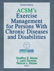 ACSM's Exercise Management for Persons With Chronic Diseases and Disabilities ebook by American College of Sports Medicine,Geoffrey Moore,J. Larry Durstine,Patricia Painter