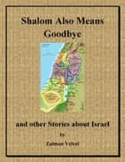 Shalom Also Means Goodbye ebook by Zalman Velvel