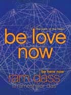 Be Love Now ebook by Ram Dass,Rameshwar Das
