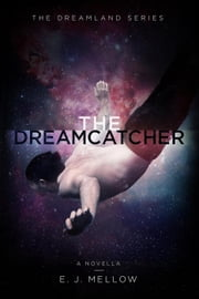 The Dreamcatcher - A Dreamland Series Novella ebook by E.J. Mellow