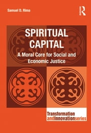 Spiritual Capital - A Moral Core for Social and Economic Justice ebook by Samuel D. Rima