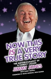 Now This Is a Very True Story: The Autobiography of a Comedy Legend: Jimmy Jones ebook by Jimmy Jones,Garry Bushell