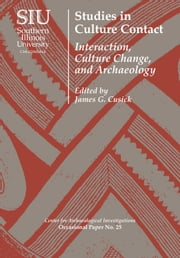 Studies in Culture Contact - Interaction, Culture Change, and Archaeology ebook by James G. Cusick, Kathleen Deagan, Prudence M. Rice,...