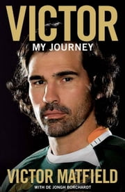 Victor: My Journey ebook by Matfield, Victor