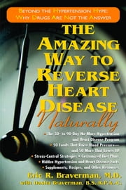 The Amazing Way to Reverse Heart Disease Naturally ebook by Eric R. Braverman M.D.,Dasher Braverman