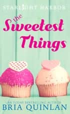 The Sweetest Things - A Quirky Small Town Fast-Fall Romance ebook by Bria Quinlan