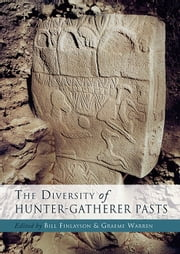 The Diversity of Hunter Gatherer Pasts ebook by Bill Finlayson, Graeme Warren