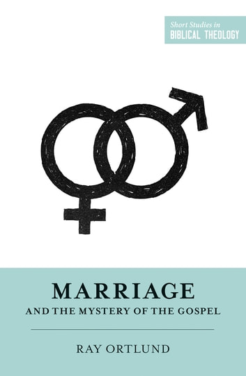 Marriage and the Mystery of the Gospel ebook by Raymond C. Ortlund Jr.