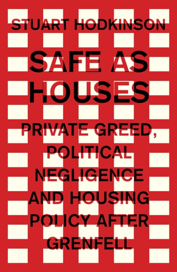 Safe as houses - Private greed, political negligence and housing policy after Grenfell ebook by Stuart Hodkinson