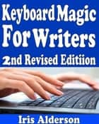Keyboard Magic: For Writers ebook by Iris Alderson