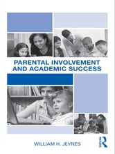 Parental Involvement and Academic Success ebook by William Jeynes