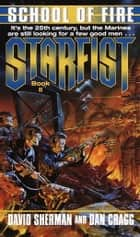 Starfist: School of Fire ebook by David Sherman,Dan Cragg