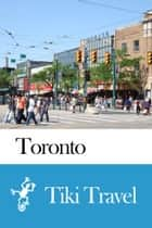 Toronto (Canada) Travel Guide - Tiki Travel ebook by Tiki Travel