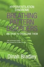 Hyperventilation Syndrome - Breathing Pattern Disorders and How to Overcome Them ebook by Dinah Bradley