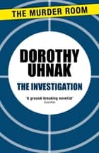 The Investigation ebook by Dorothy Uhnak
