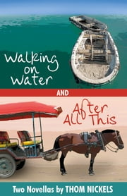 Walking on Water and After All This ebook by Thom Nickels