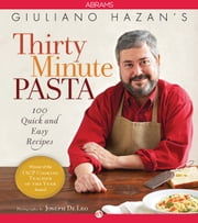 Giuliano Hazan's Thirty Minute Pasta - 100 Quick and Easy Recipes ebook by Giuliano Hazan,Joseph De Leo