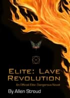 Elite: Lave Revolution Second Edition ebook by Allen Stroud