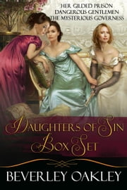 Daughters of Six Box Set: Her Gilded Prison, Dangerous Gentlemen, The Mysterious Governess ebook by Beverley Oakley