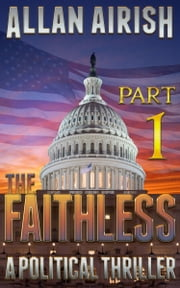 The Faithless: A Political Thriller (Part 1) ebook by Allan Airish