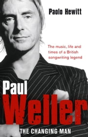 Paul Weller - The Changing Man ebook by Paolo Hewitt