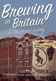 Brewing in Britain ebook by Ken Smith|The Brewery History Society