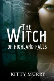 The Witch of Highland Falls - The Witch of Highland Falls, #1 ebook by Kitty Murry