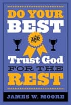 Do Your Best and Trust God for the Rest ebook by James W. Moore