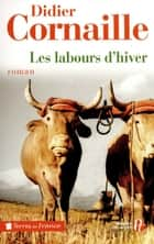 Les labours d'hiver 電子書 by Didier CORNAILLE
