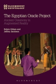 The Egyptian Oracle Project - Ancient Ceremony in Augmented Reality ebook by Robyn Gillam,Jeffrey Jacobson