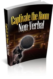 Captivate the Room with Your Non-Verbals ebook by Tracy Goodwin