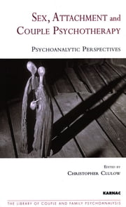 Sex, Attachment and Couple Psychotherapy - Psychoanalytic Perspectives ebook by Christopher Clulow