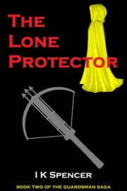 The Lone Protector ebook by I K Spencer