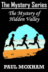 The Mystery of Hidden Valley - The Mystery Series, #3 ebook by Paul Moxham