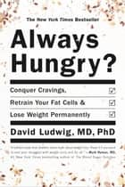 Always Hungry? - Conquer Cravings, Retrain Your Fat Cells, and Lose Weight Permanently ebook by David Ludwig, Dawn Ludwig