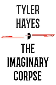 The Imaginary Corpse ebook by Tyler Hayes