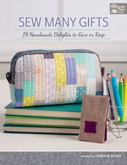 Sew Many Gifts - 19 Handmade Delights to Give or Keep ebook by Karen M. Burns