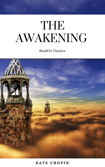 The Awakening: By Kate Chopin - Illustrated ebook by Kate Chopin,ReadOn Classics