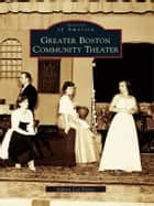 Greater Boston Community Theater ebook by Judson Lee Pierce