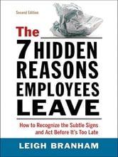 The 7 Hidden Reasons Employees Leave - How to Recognize the Subtle Signs and Act Before It's Too Late ebook by Leigh Branham