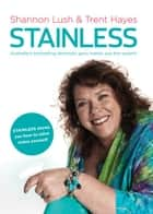 Stainless - Australia's Bestselling Domestic Guru Shows You How to Solve Stains Yourself ebook by