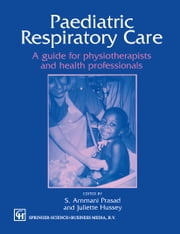 Paediatric Respiratory Care - A guide for physiotherapists and health professionals ebook by Juliette Hussey,S. Ammani Prasad